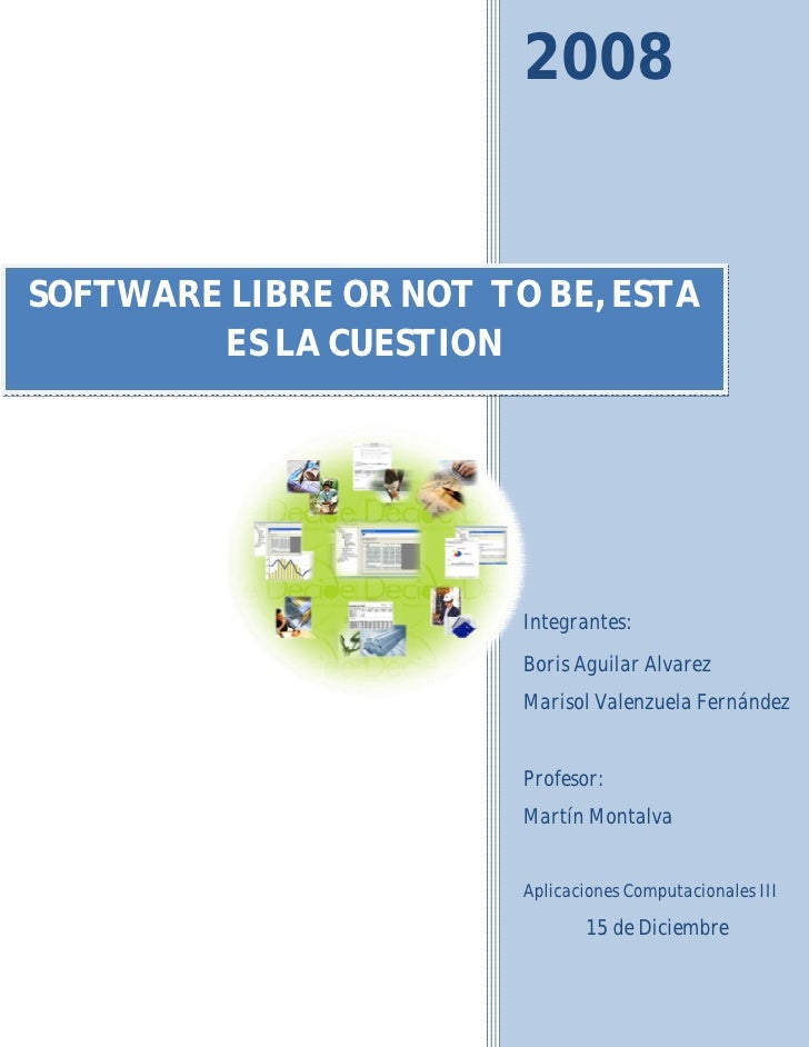 2008   SOFTWARE LIBRE OR NOT TO BE, ESTA         ES LA CUESTION                             Integrantes:                  ...