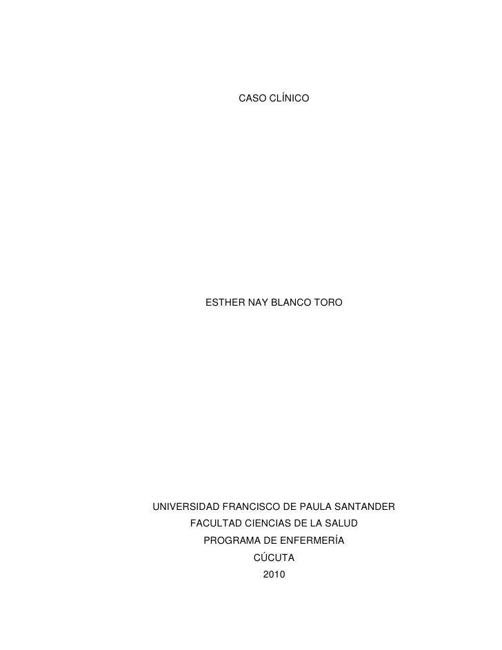 CASO CLÍNICO             ESTHER NAY BLANCO TORO     UNIVERSIDAD FRANCISCO DE PAULA SANTANDER       FACULTAD CIENCIAS DE LA...