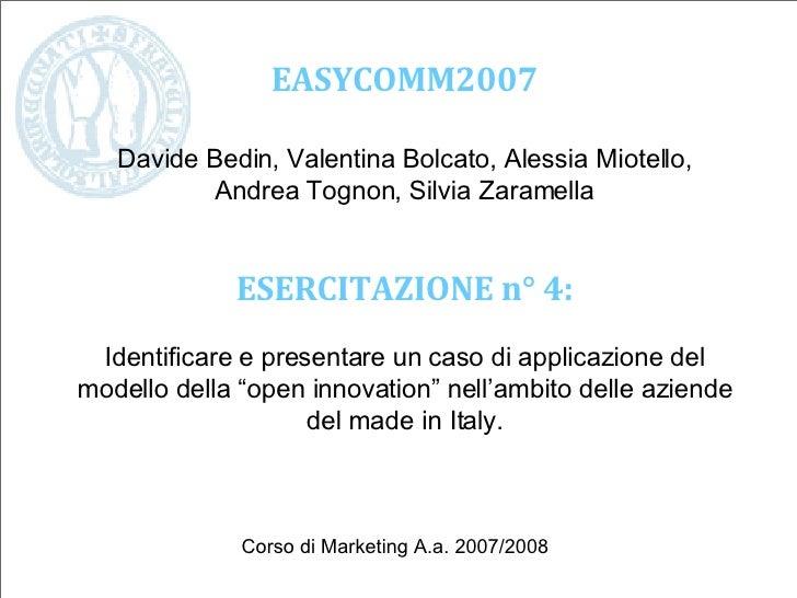 EASYCOMM2007 Davide Bedin, Valentina Bolcato, Alessia Miotello, Andrea Tognon, Silvia Zaramella Corso di Marketing A.a. 20...