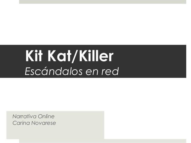Kit Kat/Killer Escándalos en red Narrativa Online Carina Novarese