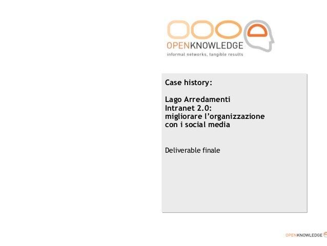 Case history: Lago Arredamenti Intranet 2.0: migliorare l'organizzazione con i social media Deliverable finale