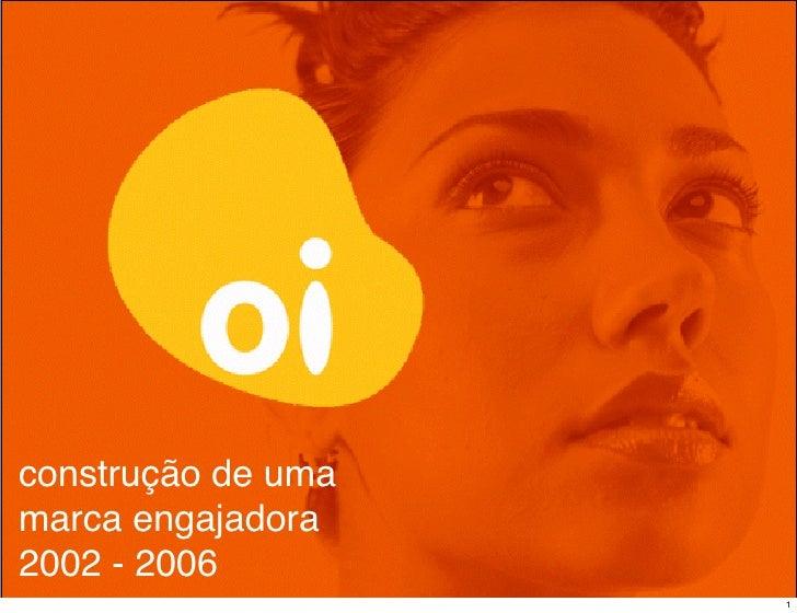 construção de uma marca engajadora 2002 - 2006                     1