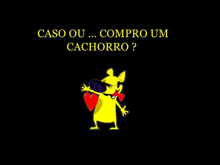 CASO OU ... COMPRO UM CACHORRO ?