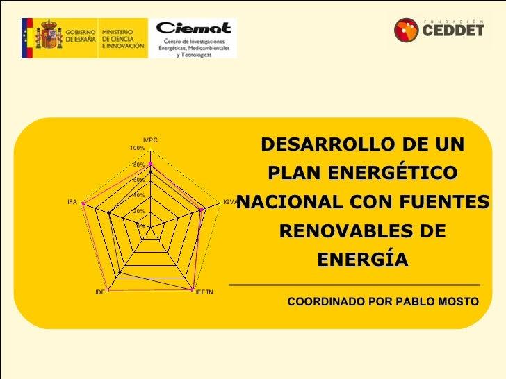 DESARROLLO DE UN PLAN ENERGÉTICO NACIONAL CON FUENTES RENOVABLES  DE  ENERGÍA COORDINADO POR PABLO MOSTO