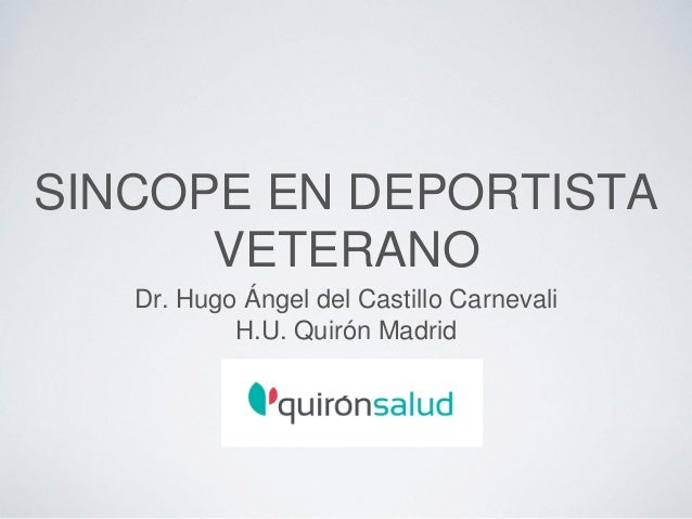 SINCOPE EN DEPORTISTA VETERANO Dr. Hugo Ángel del Castillo Carnevali H.U. Quirón Madrid