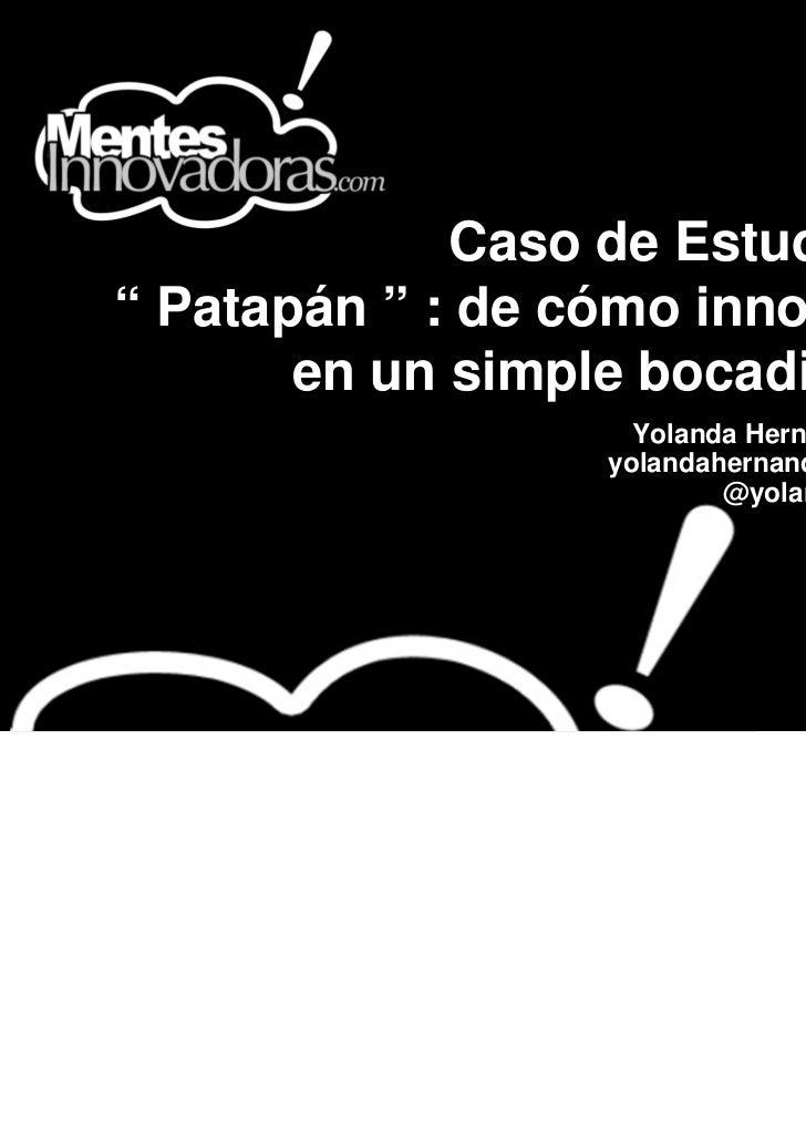 """Caso de Estudio:"""" Patapán """" : de cómo innovar       en un simple bocadillo.                     Yolanda Hernández         ..."""