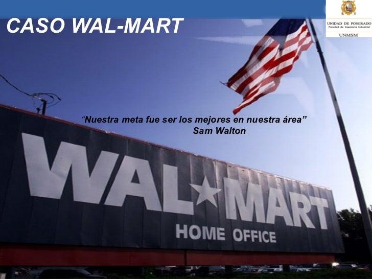 """CASO WAL-MART """" Nuestra meta fue ser los mejores en nuestra área"""" Sam Walton"""