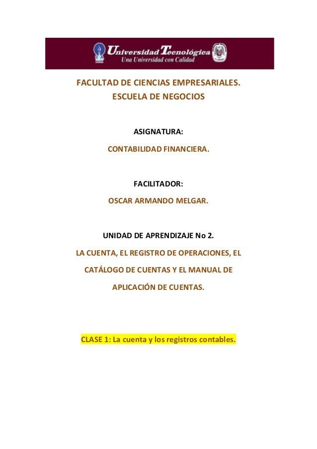 FACULTAD DE CIENCIAS EMPRESARIALES.ESCUELA DE NEGOCIOSASIGNATURA:CONTABILIDAD FINANCIERA.FACILITADOR:OSCAR ARMANDO MELGAR....