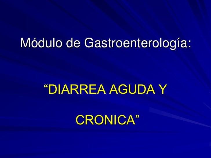 """Módulo de Gastroenterología:   """"DIARREA AGUDA Y         CRONICA"""""""
