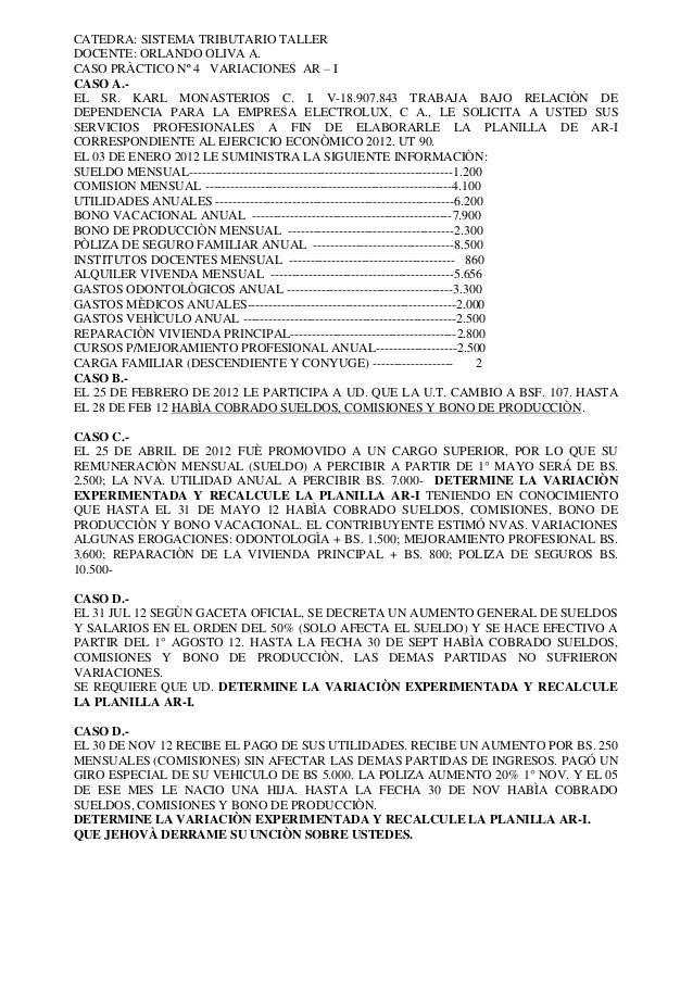 CATEDRA: SISTEMA TRIBUTARIO TALLER DOCENTE: ORLANDO OLIVA A. CASO PRÀCTICO Nº 4 VARIACIONES AR – I CASO A.EL SR. KARL MONA...