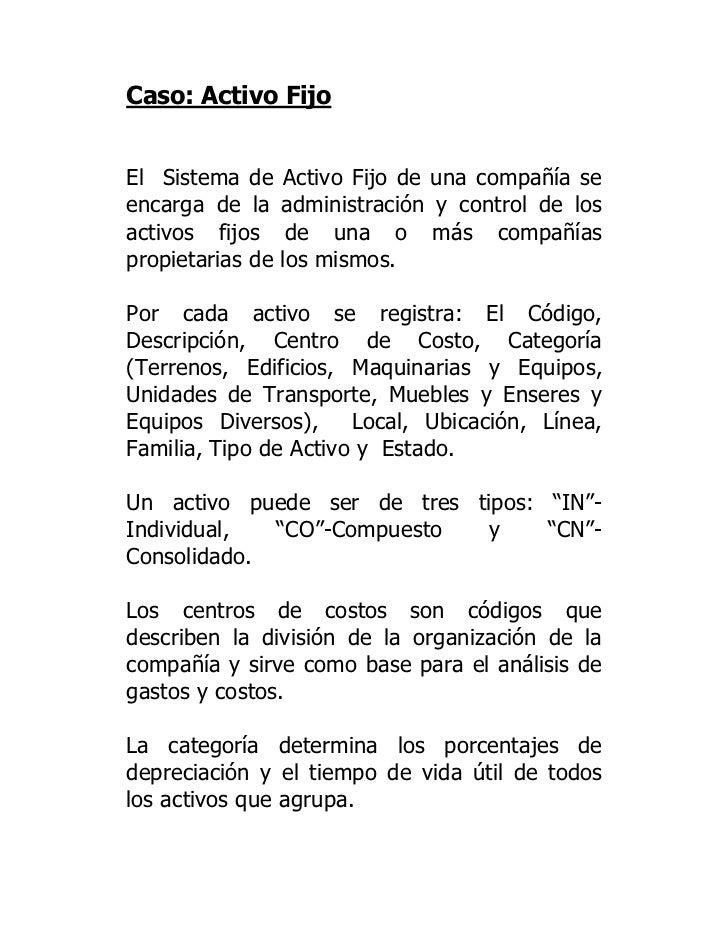 Caso: Activo FijoEl Sistema de     Activo Fijo de una compañía seencarga de la     administración y control de losactivos ...