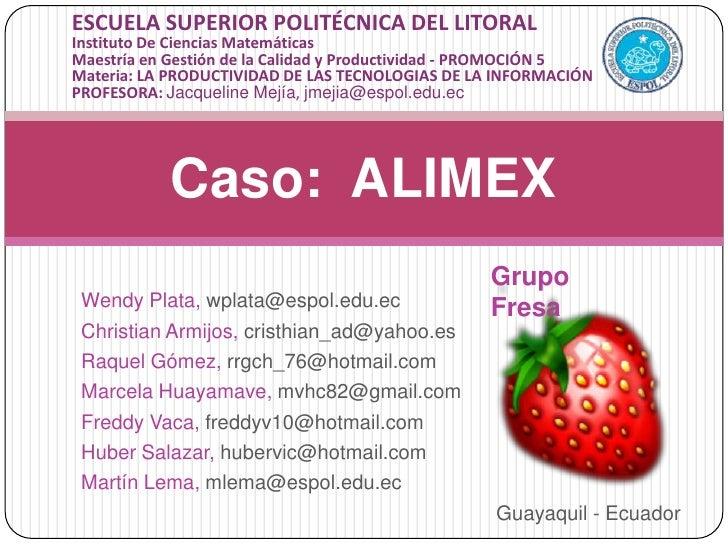Caso:  ALIMEX<br />ESCUELA SUPERIOR POLITÉCNICA DEL LITORAL <br />Instituto De Ciencias Matemáticas<br />Maestría en Gesti...