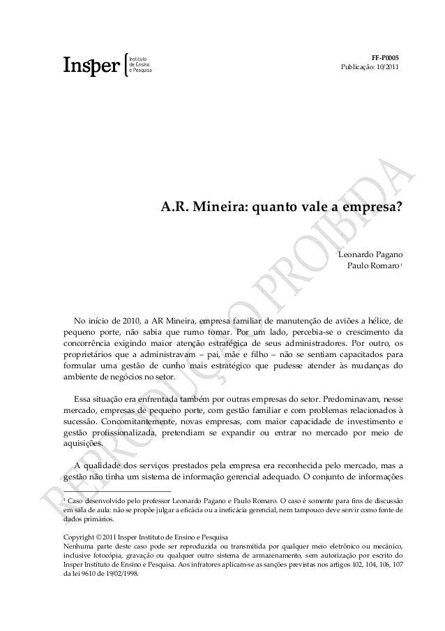 FF-P0005 Publicação: 10/2011 A.R. Mineira: quanto vale a empresa? Leonardo Pagano Paulo Romaro1 No início de 2010, a AR Mi...
