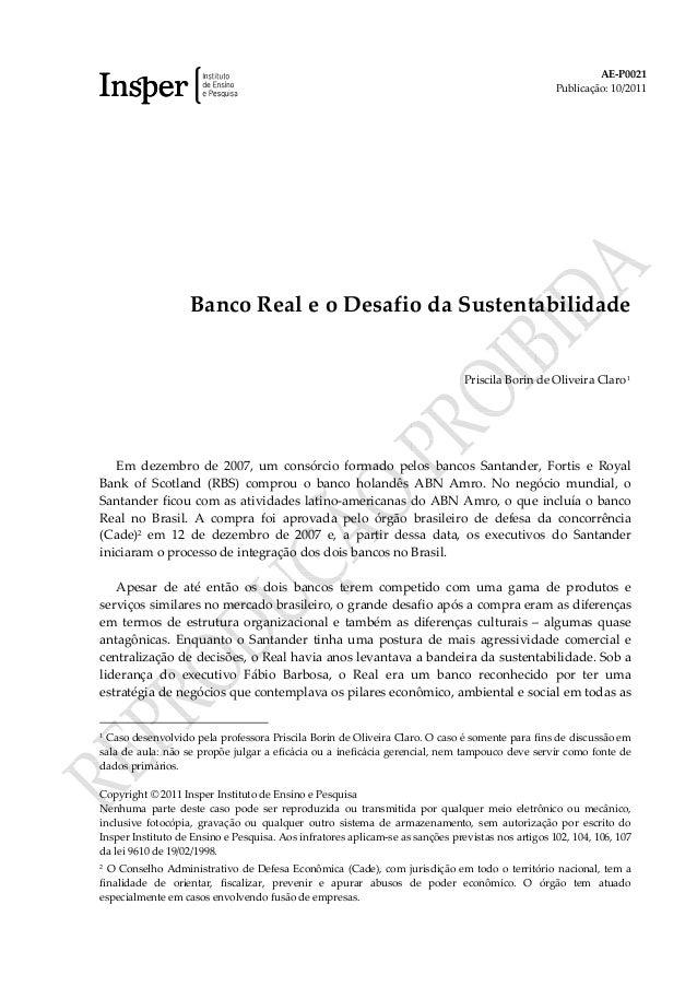AE-P0021 Publicação: 10/2011 Banco Real e o Desafio da Sustentabilidade Priscila Borin de Oliveira Claro 1 Em dezembro de ...