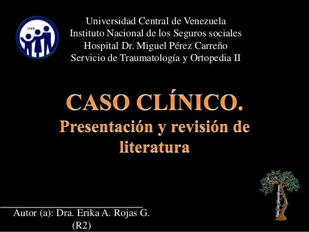 Universidad Central de Venezuela Instituto Nacional de los Seguros sociales Hospital Dr. Miguel Pérez Carreño Servicio de ...