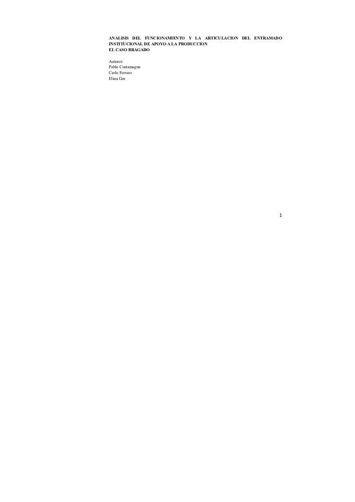 ANALISIS DEL FUNCIONAMIENTO Y LA ARTICULACION DEL ENTRAMADOINSTITUCIONAL DE APOYO A LA PRODUCCIONEL CASO BRAGADOAutores:Pa...