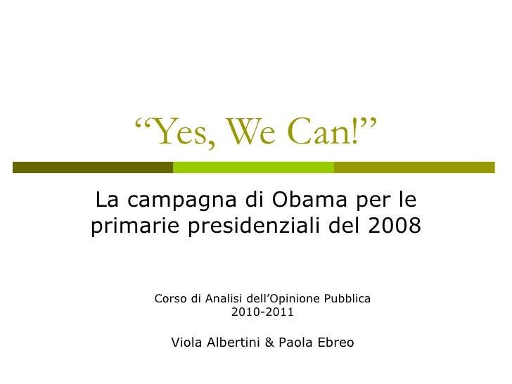 """"""" Yes, We Can!"""" La campagna di Obama per le primarie presidenziali del 2008 Corso di Analisi dell'Opinione Pubblica 2010-2..."""