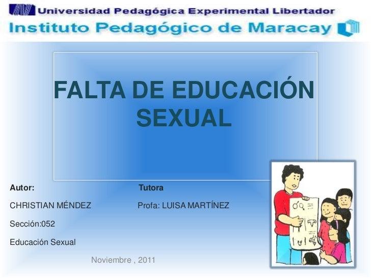 FALTA DE EDUCACIÓN                SEXUALAutor:                        TutoraCHRISTIAN MÉNDEZ              Profa: LUISA MAR...