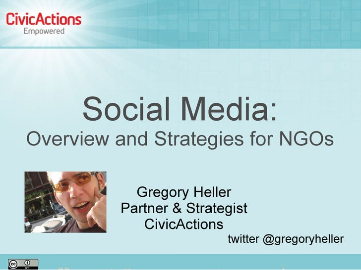 Social Media: Overview and Strategies for NGOs             Gregory Heller          Partner & Strategist             CivicA...