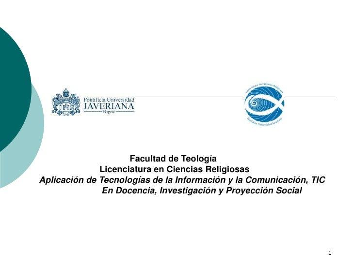 1<br />Facultad de Teología<br /> Licenciatura en Ciencias Religiosas<br />Aplicación de Tecnologías de la Información y l...