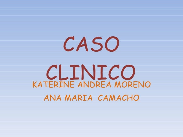CASO CLINICO KATERINE ANDREA MORENO ANA MARIA  CAMACHO