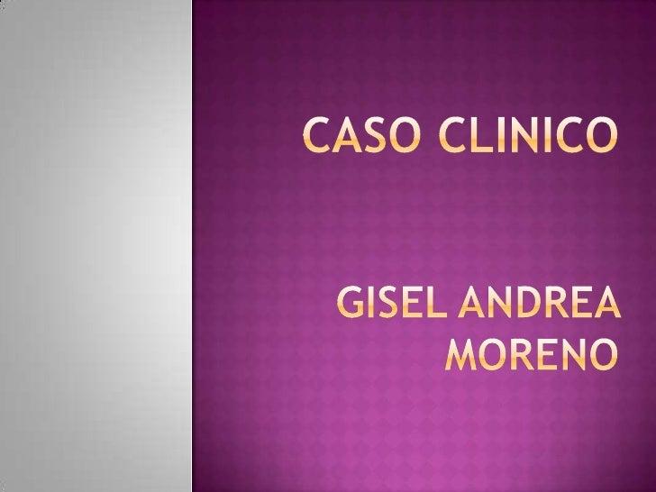 CASO CLINICOGISEL ANDREA MORENO<br />