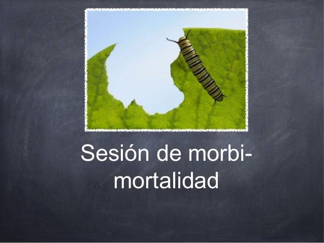 Sesión de morbi-  mortalidad