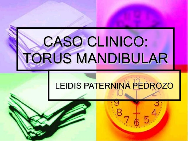 CASO CLINICO:TORUS MANDIBULAR   LEIDIS PATERNINA PEDROZO