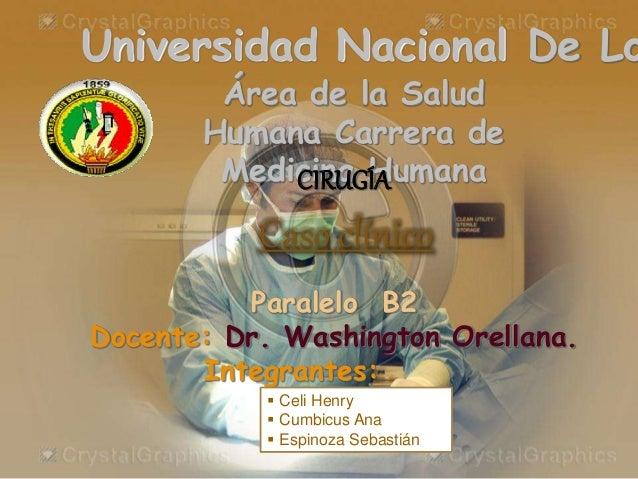 Área de la Salud Humana Carrera de Medicina Humana Universidad Nacional De Lo Paralelo B2 Docente: Dr. Washington Orellana...