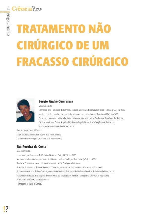 4 Artigo Científico  Tratamento Não Cirúrgico de um Fracasso Cirúrgico  Sérgio André Quaresma Médico Dentista. Licenciado ...