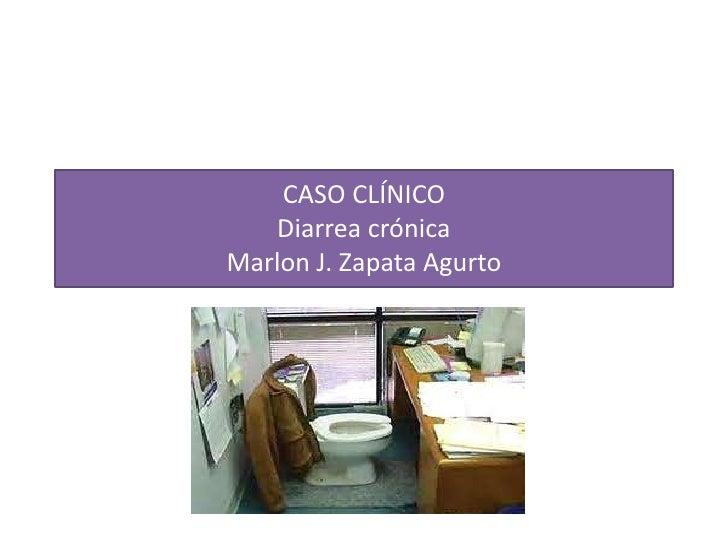 CASO CLÍNICODiarrea crónicaMarlon J. Zapata Agurto<br />