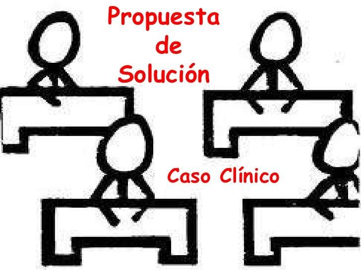 Propuesta    de Solución    Caso Clínico