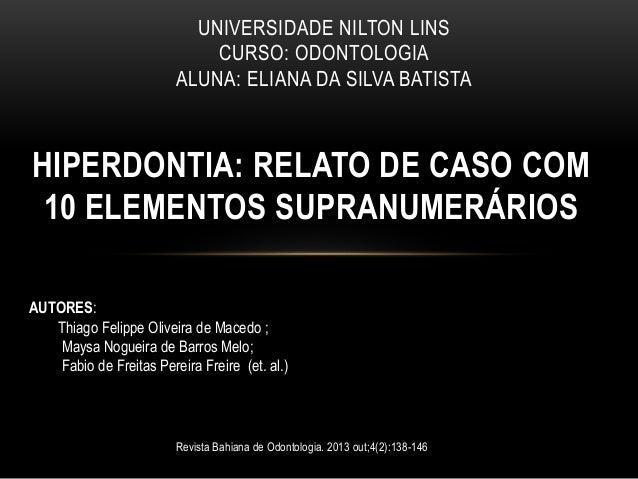 HIPERDONTIA: RELATO DE CASO COM 10 ELEMENTOS SUPRANUMERÁRIOS UNIVERSIDADE NILTON LINS CURSO: ODONTOLOGIA ALUNA: ELIANA DA ...