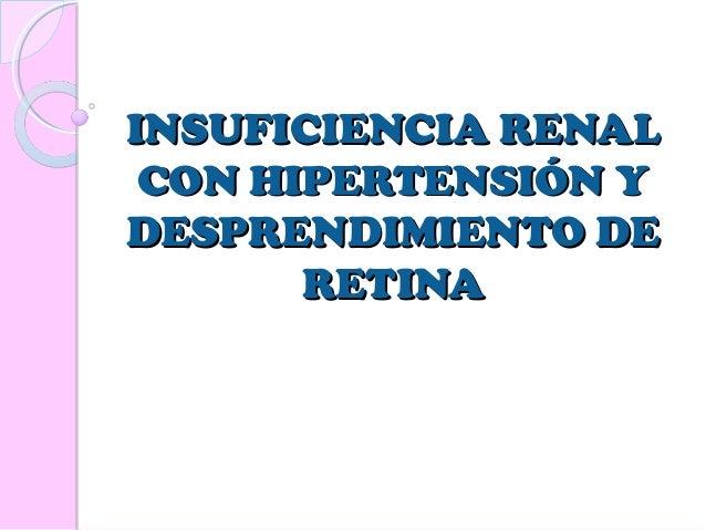 INSUFICIENCIA RENAL CON HIPERTENSIÓN Y DESPRENDIMIENTO DE RETINA