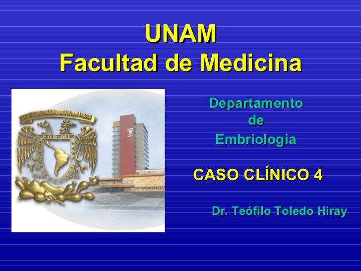 UNAMFacultad de Medicina            Departamento                 de             Embriología          CASO CLÍNICO 4       ...