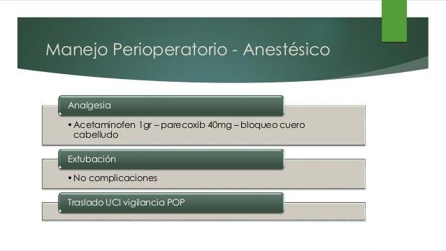 Estudio prospectivo, doble ciego, aleatorizado Dosis única Parecoxib 40mg en cierre dural 82 Pacientes  Craneotomía elect...