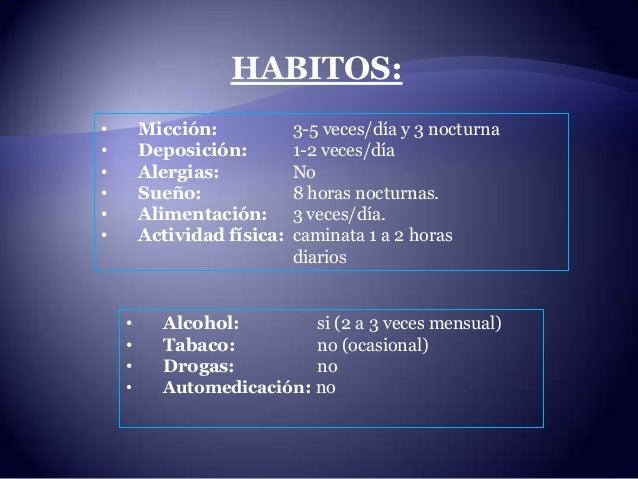 HABITOS: • Micción: 3-5 veces/día y 3 nocturna • Deposición: 1-2 veces/día • Alergias: No • Sueño: 8 horas nocturnas. • Al...