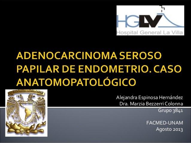 Alejandra Espinosa Hernández Dra. Marzia Bezzerri Colonna Grupo 3841 FACMED-UNAM Agosto 2013