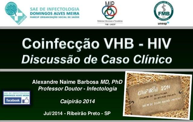 Alexandre Naime Barbosa MD, PhD Professor Doutor - Infectologia Caipirão 2014 Jul/2014 - Ribeirão Preto - SP