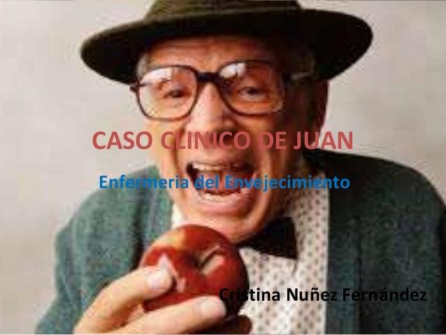 CASO CLINICO DE JUAN Enfermeria del Envejecimiento Cristina Nuñez Fernández