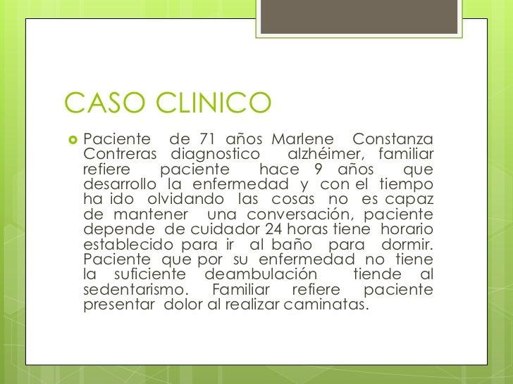 CASO CLINICO   Paciente de 71 años Marlene Constanza    Contreras diagnostico       alzhéimer, familiar    refiere   paci...