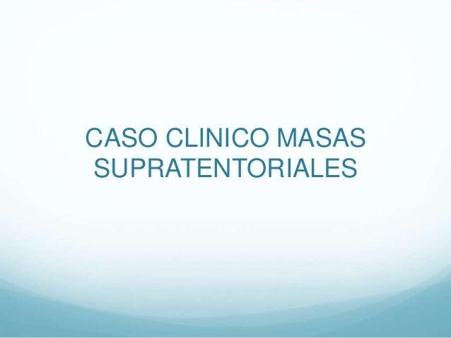 CASO CLINICO MASAS SUPRATENTORIALES