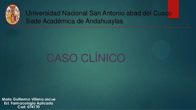 Universidad Nacional San Antonio abad del Cusco Sede Académica de Andahuaylas CASO CLÍNICO Mario Guillermo Villena ascue E...