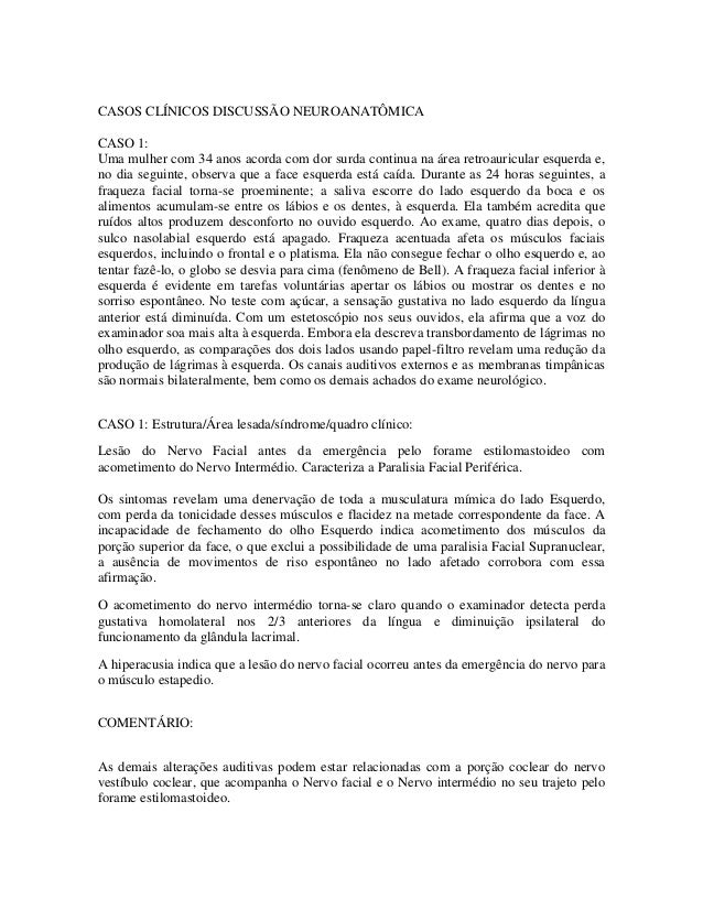 CASOS CLÍNICOS DISCUSSÃO NEUROANATÔMICA CASO 1: Uma mulher com 34 anos acorda com dor surda continua na área retroauricula...