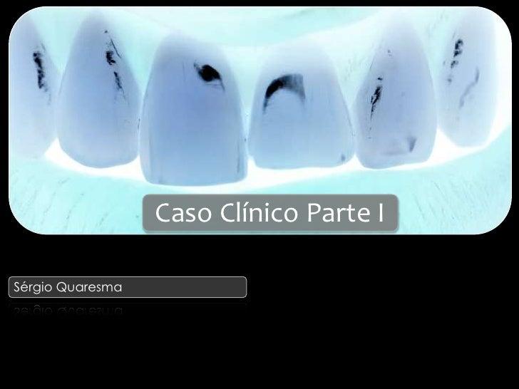 Caso Clínico Parte I<br />Sérgio Quaresma<br />