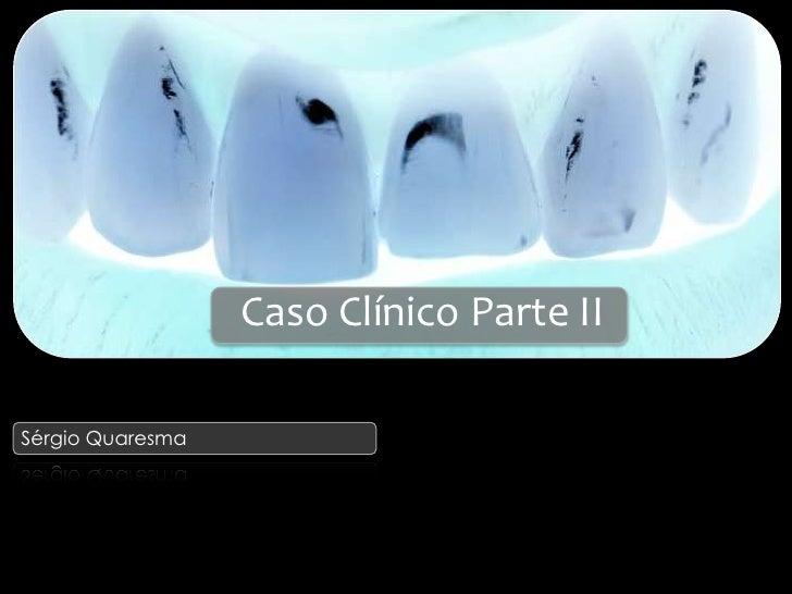 Caso Clínico Parte II<br />Sérgio Quaresma<br />