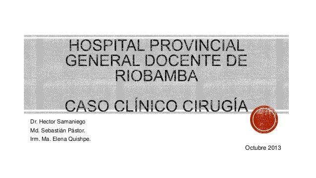 Dr. Hector Samaniego Md. Sebastián Pástor.  Irm. Ma. Elena Quishpe.  Octubre 2013