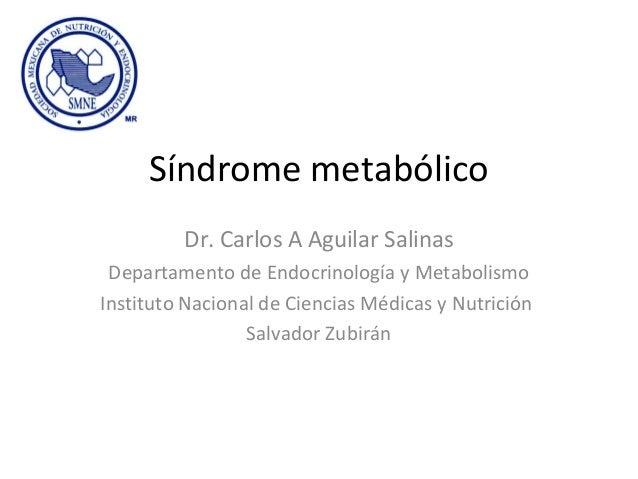 Síndrome metabólicoDr. Carlos A Aguilar SalinasDepartamento de Endocrinología y MetabolismoInstituto Nacional de Ciencias ...