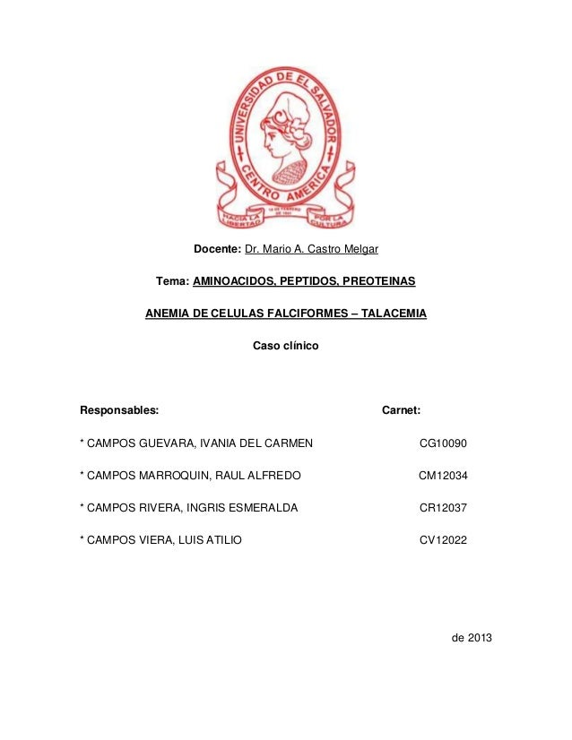 Docente: Dr. Mario A. Castro MelgarTema: AMINOACIDOS, PEPTIDOS, PREOTEINASANEMIA DE CELULAS FALCIFORMES – TALACEMIACaso cl...