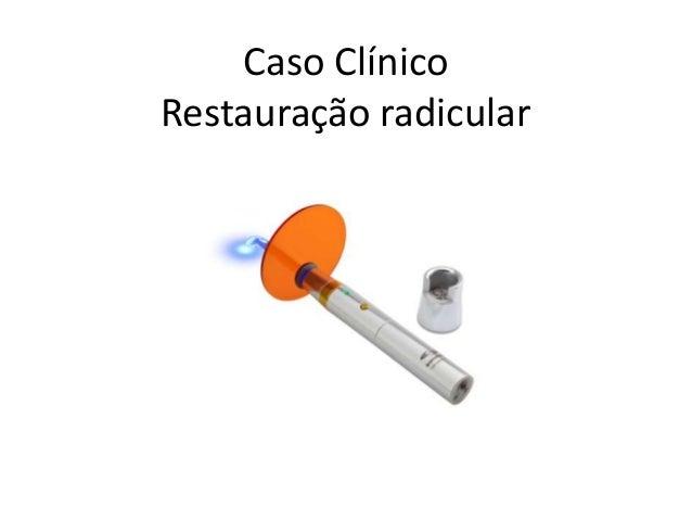 Caso Clínico Restauração radicular